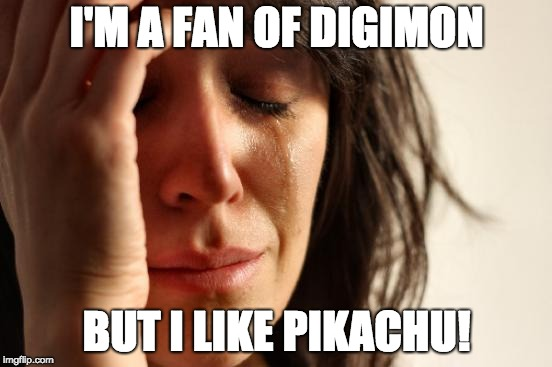 Digimon fans' problem |  I'M A FAN OF DIGIMON; BUT I LIKE PIKACHU! | image tagged in memes,first world problems,digimon,pokemon,fan | made w/ Imgflip meme maker