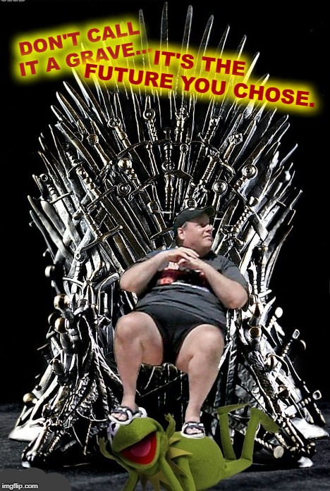 Game of Thrones is Getting Way Too Political This Season... | DON'T CALL IT A GRAVE... IT'S THE FUTURE YOU CHOSE. | image tagged in iron throne,gov christie,kermit,tyrone,ron paul freakout | made w/ Imgflip meme maker