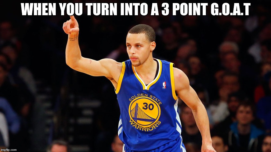 stephen curry | WHEN YOU TURN INTO A 3 POINT G.O.A.T | image tagged in stephen curry | made w/ Imgflip meme maker