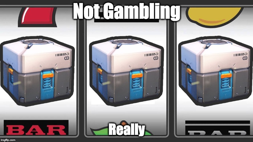 Loot boxes | Not Gambling Really | image tagged in gambling,loot box,really | made w/ Imgflip meme maker