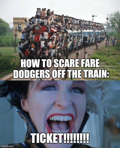 Scaring fare dodgers off an Indian train | HOW TO SCARE FARE DODGERS OFF THE TRAIN: TICKET!!!!!!!! | image tagged in indian train,cruella devill,101 dalmations | made w/ Imgflip meme maker