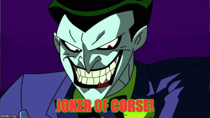 JOKER OF CORSE! | made w/ Imgflip meme maker