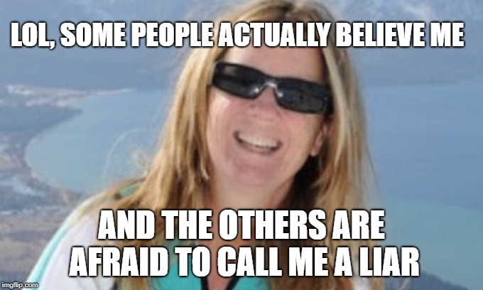 Christine | LOL, SOME PEOPLE ACTUALLY BELIEVE ME AND THE OTHERS ARE AFRAID TO CALL ME A LIAR | image tagged in christine ford,brett kavanaugh | made w/ Imgflip meme maker