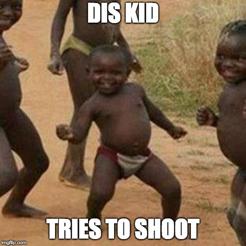Third World Success Kid Meme | DIS KID TRIES TO SHOOT | image tagged in memes,third world success kid | made w/ Imgflip meme maker