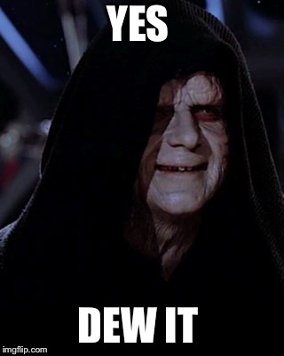 Emporer Palpatine | YES DEW IT | image tagged in emporer palpatine | made w/ Imgflip meme maker