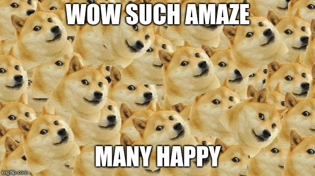 Multi Doge Meme | WOW SUCH AMAZE MANY HAPPY | image tagged in memes,multi doge | made w/ Imgflip meme maker