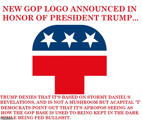 GOP Logo...the 'Mushroom' | . | image tagged in donald trump,mushroom,stormy daniels,trump to gop,gop hypocrite | made w/ Imgflip meme maker