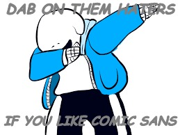 Sans, y'all | DAB ON THEM HATERS IF YOU LIKE COMIC SANS | image tagged in sans undertale,comic sans,dabbing | made w/ Imgflip meme maker