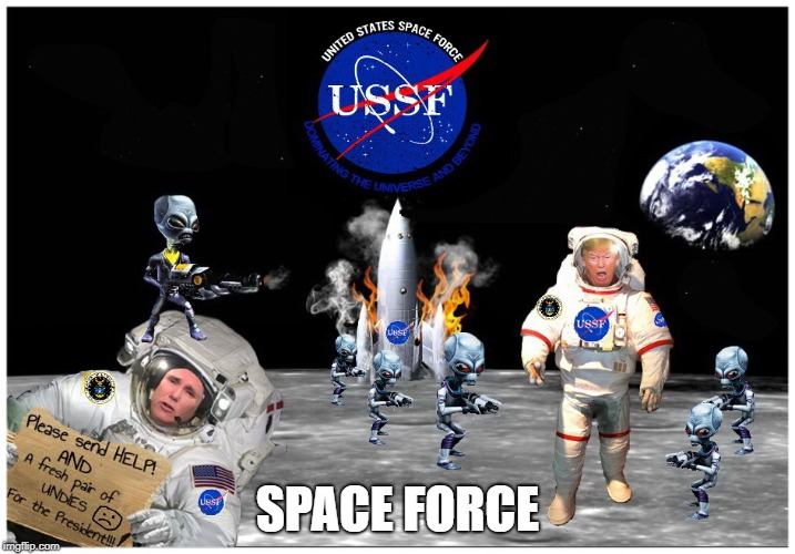 SPACE FORCE | SPACE FORCE | image tagged in space force,president trump,mike pence,ufo,aliens,political meme | made w/ Imgflip meme maker
