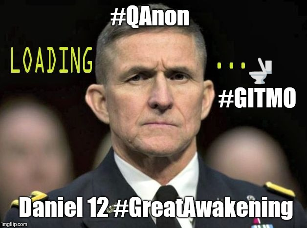 #QAnon Loading... #GITMO Just when he looked down & out- Michael @GenFlynn Stands Up!  DANIEL 12 #GreatAwakening #HOOAH! #Q2217 | #QAnon Daniel 12 #GreatAwakening #GITMO  | image tagged in daniel 12 great awakening,qanon,michael flynn,super hero,drain the swamp,guantanamo | made w/ Imgflip meme maker