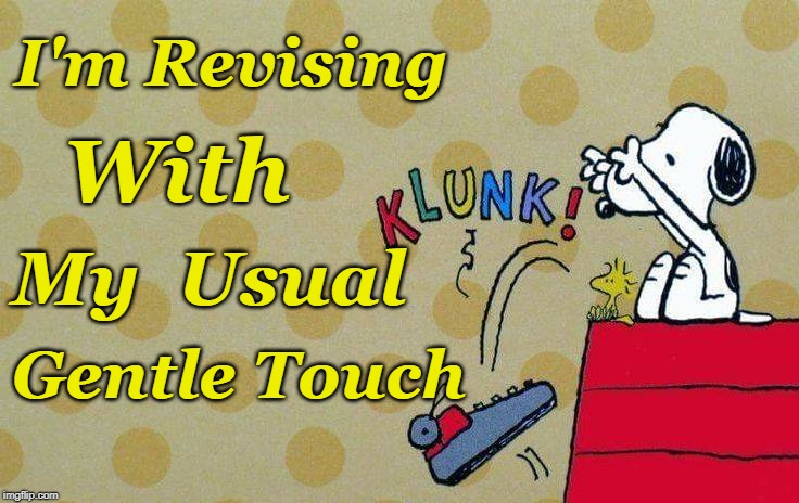 Writing Is Hard | I'm Revising Gentle Touch My  Usual With | image tagged in snoopy,writing,woodstock,typewriter,editing,revising | made w/ Imgflip meme maker