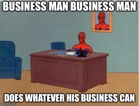 Spiderman Computer Desk |  BUSINESS MAN BUSINESS MAN; DOES WHATEVER HIS BUSINESS CAN | image tagged in memes,spiderman computer desk,spiderman | made w/ Imgflip meme maker