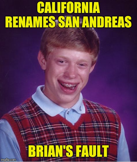 Bad Luck Brian Meme | CALIFORNIA RENAMES SAN ANDREAS BRIAN'S FAULT | image tagged in memes,bad luck brian | made w/ Imgflip meme maker