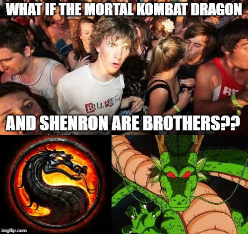 Mortal Kombat meets Dragon Ball Z! | WHAT IF THE MORTAL KOMBAT DRAGON AND SHENRON ARE BROTHERS?? | image tagged in mk,mortal kombat,dbz,dragon ball z | made w/ Imgflip meme maker