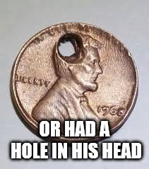 OR HAD A HOLE IN HIS HEAD | made w/ Imgflip meme maker