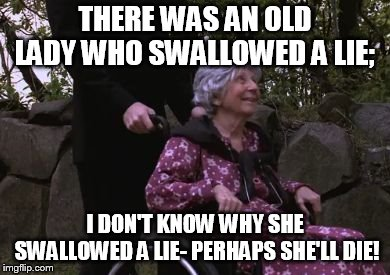 Mediscare | THERE WAS AN OLD LADY WHO SWALLOWED A LIE; I DON'T KNOW WHY SHE SWALLOWED A LIE- PERHAPS SHE'LL DIE! | image tagged in throw gramdma off the cliff,paul ryan,medicare | made w/ Imgflip meme maker