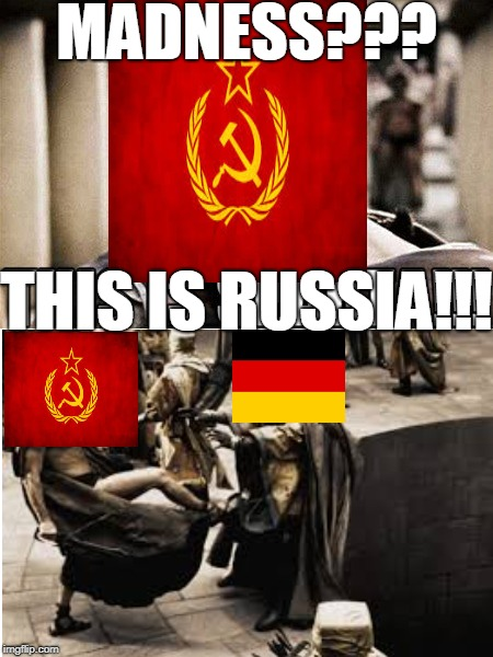 World War II In A Nutshell | MADNESS??? THIS IS RUSSIA!!! | image tagged in soviet,nazi,world war ii,this is sparta,germany,russia | made w/ Imgflip meme maker