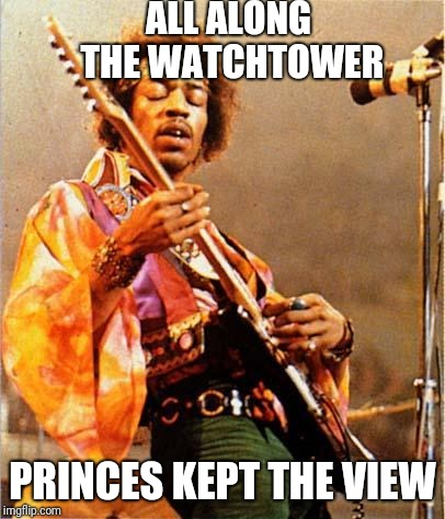 Jimi Hendrix | ALL ALONG THE WATCHTOWER PRINCES KEPT THE VIEW | image tagged in jimi hendrix,scumbag | made w/ Imgflip meme maker