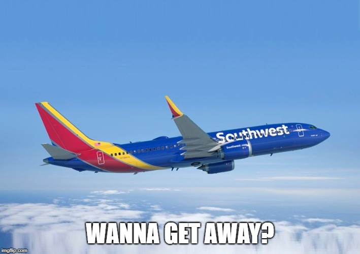 Wanna get away? | WANNA GET AWAY? | image tagged in southwest airlines,wanna get away,embarrassing,embarrassing moments,awkward moment | made w/ Imgflip meme maker