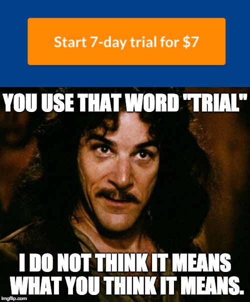 "YOU USE THAT WORD ""TRIAL"" I DO NOT THINK IT MEANS WHAT YOU THINK IT MEANS. 