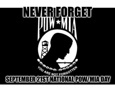 Never Forget  | NEVER FORGET SEPTEMBER 21ST NATIONAL POW/MIA DAY | image tagged in pow/mia,never quit,veterans,honor,remember,us military | made w/ Imgflip meme maker