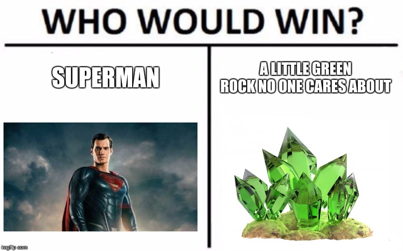 Who Would Win? | SUPERMAN A LITTLE GREEN ROCK NO ONE CARES ABOUT | image tagged in memes,who would win | made w/ Imgflip meme maker
