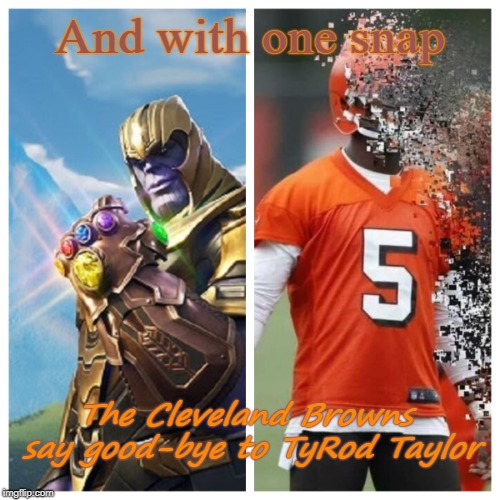 With one snap | And with one snap The Cleveland Browns say good-bye to TyRod Taylor | image tagged in cleveland browns,nfl memes,nfl,dawg pound,afc north | made w/ Imgflip meme maker