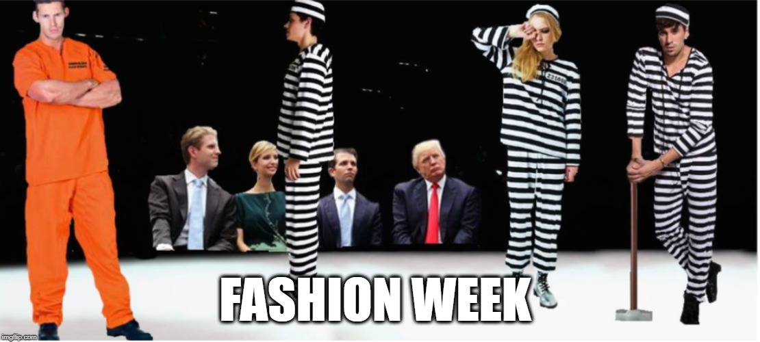 ORANGE OR STRIPES? |  FASHION WEEK | image tagged in president trump,ivanka trump,eric trump,jail,political humor,political memes | made w/ Imgflip meme maker