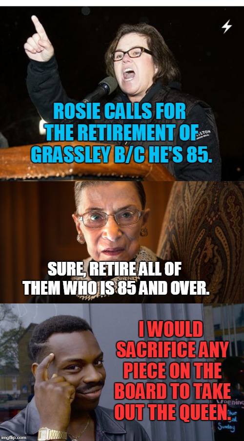 Rosie, don't play chess with me. | ROSIE CALLS FOR THE RETIREMENT OF GRASSLEY B/C HE'S 85. SURE, RETIRE ALL OF THEM WHO IS 85 AND OVER. I WOULD SACRIFICE ANY PIECE ON THE BOAR | image tagged in rosie,politics,retirement,ginsburg,scotus | made w/ Imgflip meme maker