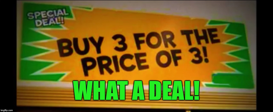 Look at that great price! | WHAT A DEAL! | image tagged in sign fail,memes,stupid people | made w/ Imgflip meme maker