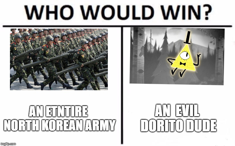 Who Would Win? | AN ETNTIRE NORTH KOREAN ARMY AN  EVIL DORITO DUDE | image tagged in memes,who would win | made w/ Imgflip meme maker
