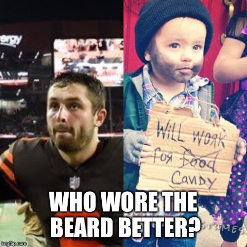 Who wore it better? |  WHO WORE THE BEARD BETTER? | image tagged in baker mayfield,beard,baby bum | made w/ Imgflip meme maker