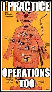 operation game | I PRACTICE OPERATIONS TOO | image tagged in operation game | made w/ Imgflip meme maker