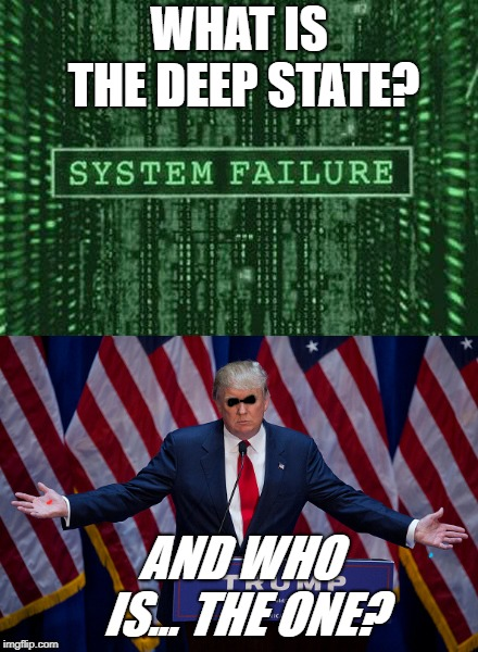 I just re-watched The Matrix, and wow! | WHAT IS THE DEEP STATE? AND WHO IS... THE ONE? | image tagged in trump,matrix,morpheus,red pill,deep state,the one | made w/ Imgflip meme maker