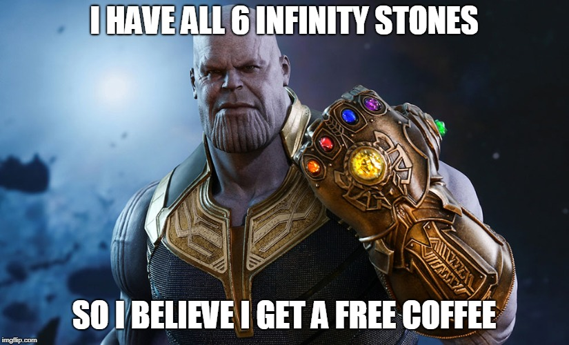 Thanos's meal deal | I HAVE ALL 6 INFINITY STONES SO I BELIEVE I GET A FREE COFFEE | image tagged in thanos,funny,avengers infinity war,infinity rings,mcdonalds,coffee | made w/ Imgflip meme maker