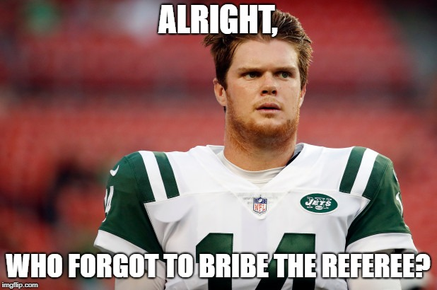 ALRIGHT, WHO FORGOT TO BRIBE THE REFEREE? | image tagged in nfl memes,nfl referee,nfl | made w/ Imgflip meme maker