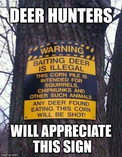 Who new that deer could read? | DEER HUNTERS WILL APPRECIATE THIS SIGN | image tagged in memes,deer,funny signs,humor,hunting,hunter | made w/ Imgflip meme maker
