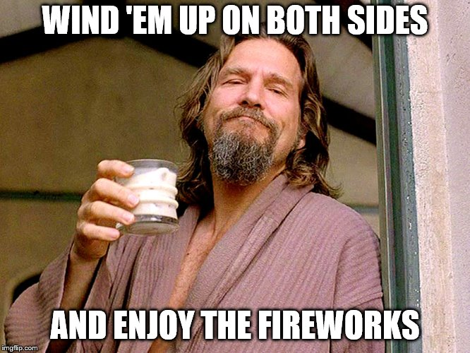 Fun for independents during election season! Disagree with both the right and the left and let the fun begin! | WIND 'EM UP ON BOTH SIDES AND ENJOY THE FIREWORKS | image tagged in jeff bridges,political meme,republicans | made w/ Imgflip meme maker