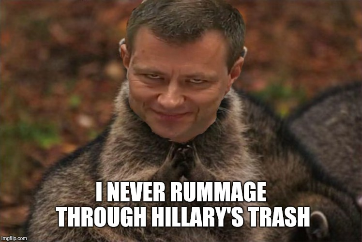 Selective dumpster diving  | I NEVER RUMMAGE THROUGH HILLARY'S TRASH | image tagged in fisa,fbi,hrc,hillary emails,scandal,peter strzok | made w/ Imgflip meme maker