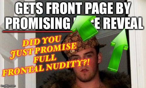 _________ DID YOU JUST PROMISE FULL FRONTAL NUDITY?! | made w/ Imgflip meme maker