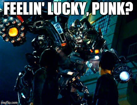 Feelin' lucky punk? | FEELIN' LUCKY, PUNK? | image tagged in ironhide,transformers | made w/ Imgflip meme maker