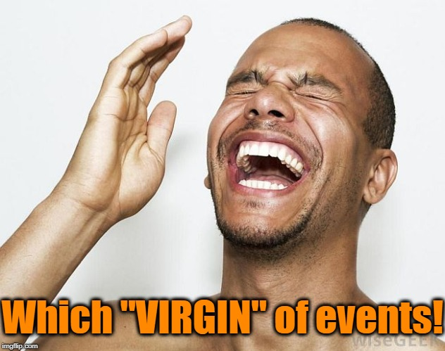 "lol | Which ""VIRGIN"" of events! 