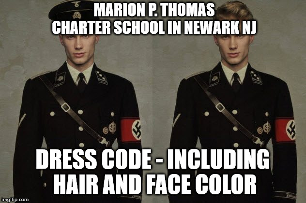 Dress Code for Marion P. Thomas Charter School in Newark | MARION P. THOMAS CHARTER SCHOOL IN NEWARK NJ DRESS CODE - INCLUDING HAIR AND FACE COLOR | image tagged in dress code,first day of school,charter schools | made w/ Imgflip meme maker