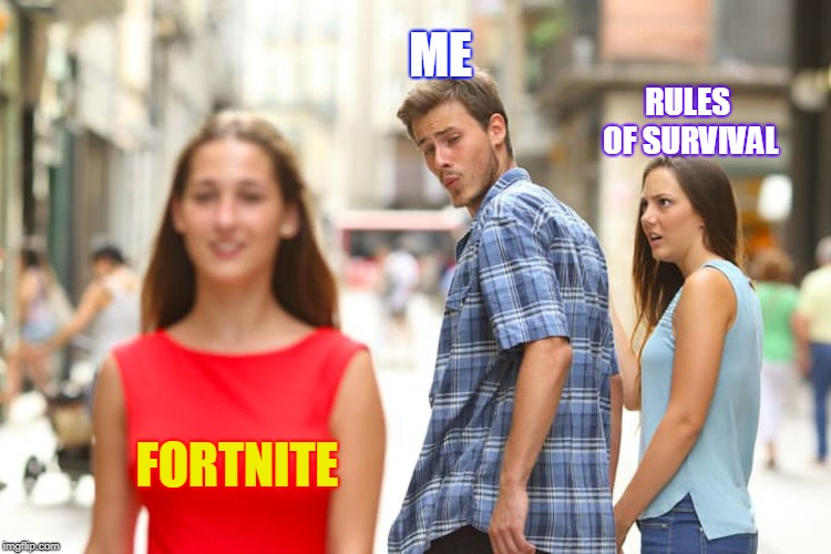 Distracted Boyfriend | FORTNITE ME RULES OF SURVIVAL | image tagged in memes,distracted boyfriend | made w/ Imgflip meme maker