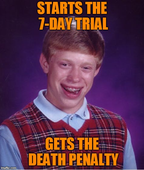 Bad Luck Brian Meme | STARTS THE 7-DAY TRIAL GETS THE DEATH PENALTY | image tagged in memes,bad luck brian | made w/ Imgflip meme maker