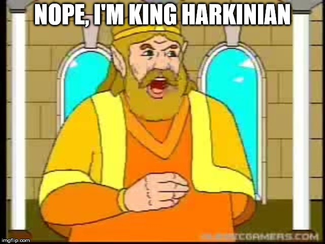 NOPE, I'M KING HARKINIAN | made w/ Imgflip meme maker