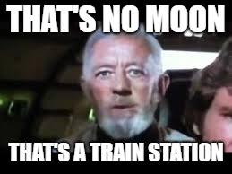 THAT'S NO MOON THAT'S A TRAIN STATION | made w/ Imgflip meme maker