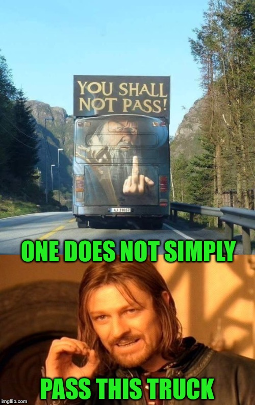 On the Road to Mordor |  ONE DOES NOT SIMPLY; PASS THIS TRUCK | image tagged in lotr,gandalf you shall not pass,trucks,one does not simply,flip the bird,funny memes | made w/ Imgflip meme maker