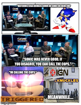 "Sonic gets IGN arrested | *WATCHING SEGA DOUBLES DOWN ON SONIC ON XBOX ONE* ""SONIC WAS NEVER GOOD. IF YOU DISAGREE, YOU CAN CALL THE COPS."" ""IM CALLING THE COPS "" MEA 