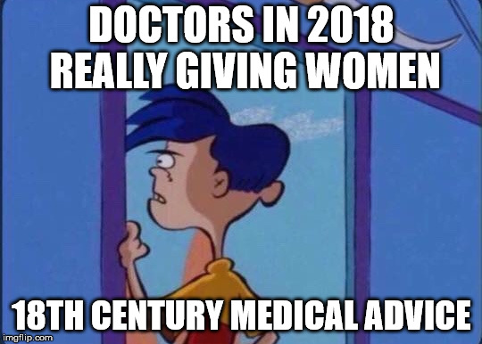 Rolf meme | DOCTORS IN 2018 REALLY GIVING WOMEN 18TH CENTURY MEDICAL ADVICE | image tagged in rolf meme | made w/ Imgflip meme maker
